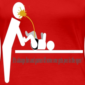 Its always fun and games til some one gets pee in  Women's T-Shirts - Women's Premium T-Shirt