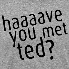 Haaaave You Met Ted? Tee