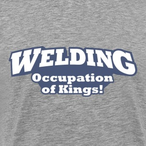 Welding – Occupation of Kings - Men's Premium T-Shirt