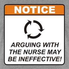 Arguing with the Nurse may be ineffective!