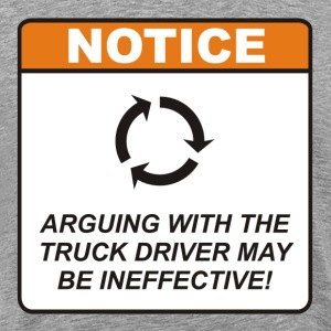 Arguing with the Truck Driver may be ineffective! - Men's Premium T-Shirt