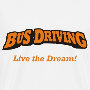 Bus Driving - Live the Dream! - Men's Premium T-Shirt