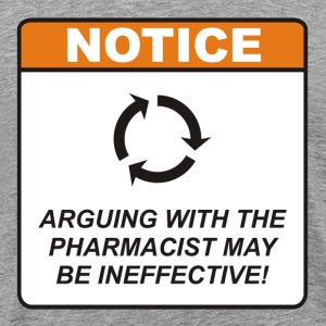 Arguing with the Pharmacist may be ineffective! - Men's Premium T-Shirt