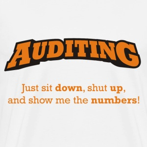 Auditing - Just sit down, shut up, and show me the numbers! - Men's Premium T-Shirt