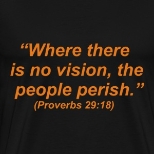 Where there is no vision, the people perish. (Proverbs 29:18) - Men's Premium T-Shirt
