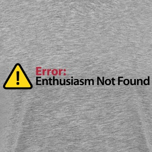 Error Message - Enthusiasm Not Found T-Shirts - Men's Premium T-Shirt