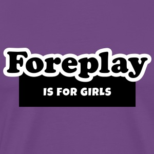 Foreplay is for Girls T-Shirts - Men's Premium T-Shirt