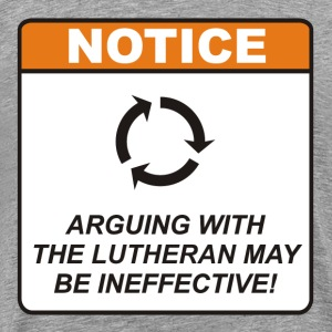 Arguing with the Lutheran may be ineffective! - Men's Premium T-Shirt
