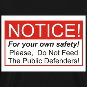 Do Not Feed The Public Defenders! - Men's Premium T-Shirt