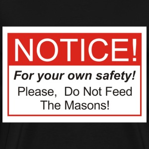 Do Not Feed The Masons! - Men's Premium T-Shirt