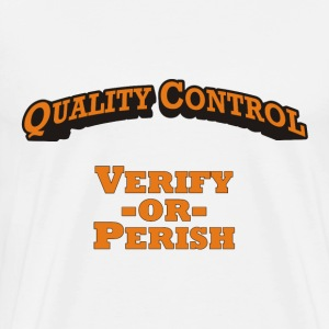 Quality Control - Verify -or- Perish! - Men's Premium T-Shirt