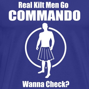 Real Kilt Men Go Commando. Wanna Check? - Men's Premium T-Shirt