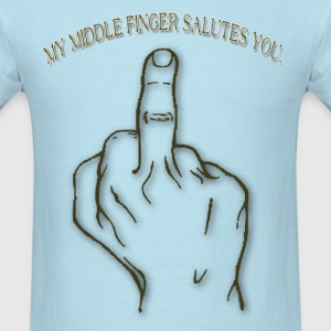 My Middle Finger Salute you with a finger - Men's T-Shirt