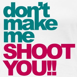 Shoot You (For Photographers) Women's T-Shirts - Women's Premium T-Shirt