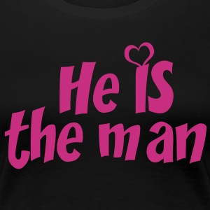 HE IS THE MAN - Women's Premium T-Shirt