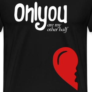 Only you my other half - Men's Premium T-Shirt