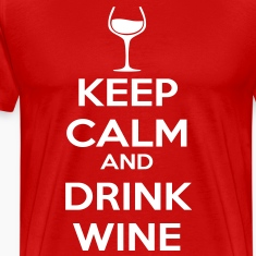 Keep Calm and drink Wine T-Shirts