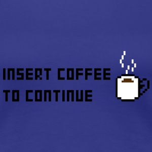 Insert Coffee to continue Women's T-Shirts - Women's Premium T-Shirt