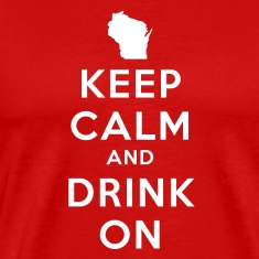 KEEP CALM AND DRINK ON WISCONSIN T-Shirts