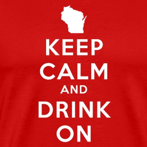 KEEP CALM AND DRINK ON WISCONSIN T-Shirts - Men's Premium T-Shirt