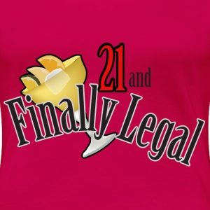 21 and Finally Legal - Women's Premium T-Shirt