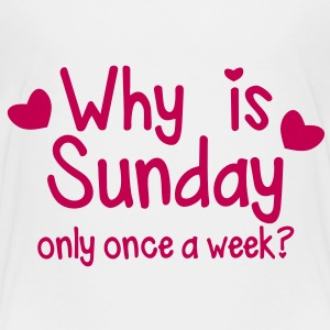 WHY is SUNDAY only once a week? Baby & Toddler Shirts - Toddler Premium T-Shirt