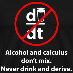 don't drink and derive - Men's Premium T-Shirt