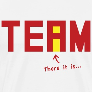 There it is. There's an i in Team. - Men's Premium T-Shirt