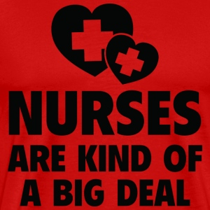 Nurse Shirt - Nurses are kind of a big deal - Men's Premium T-Shirt