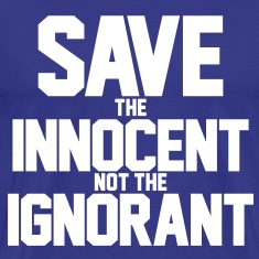 Save the Innocent not the Ignorant