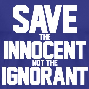 Save the Innocent not the Ignorant - Men's Premium T-Shirt