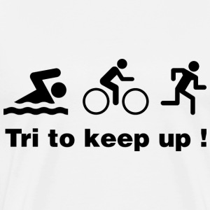 Tri To Keep Up ! - Men's Premium T-Shirt