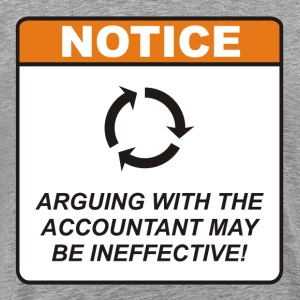 Arguing with the Accountant may be ineffective! - Men's Premium T-Shirt