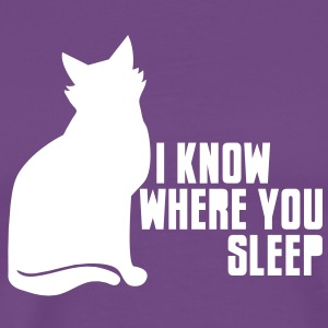 puss cat I KNOW WHERE YOU SLEEP T-Shirts - Men's Premium T-Shirt