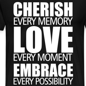 cherish every memory, love every moment, embrace every possibility - Men's Premium T-Shirt