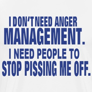 I DON'T NEED ANGER MANAGEMENT. T-Shirts - Men's Premium T-Shirt