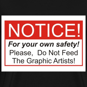 Do Not Feed The Graphic Artists! - Men's Premium T-Shirt