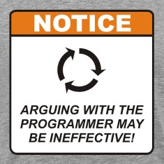 Arguing with the Programmer may be ineffective!