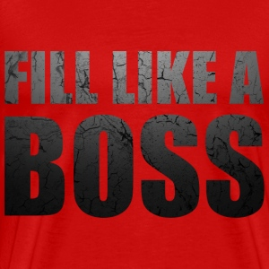 Fill Like a Boss T-Shirts - Men's Premium T-Shirt