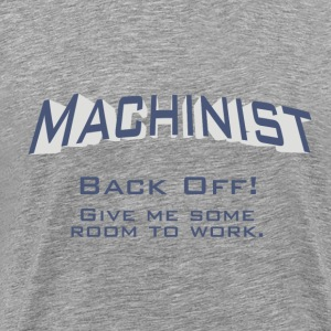 Machinist - Back off! Give me some room to work. - Men's Premium T-Shirt