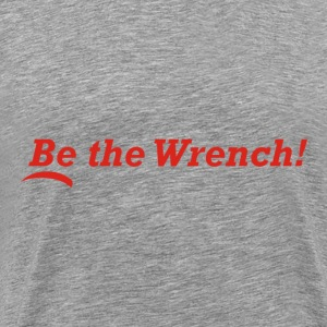Be the Wrench! - Men's Premium T-Shirt