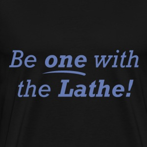 Be one with the Lathe! - Men's Premium T-Shirt