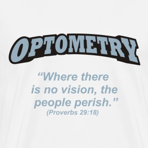 Optometry - Where there is no vision, the people perish. - Men's Premium T-Shirt
