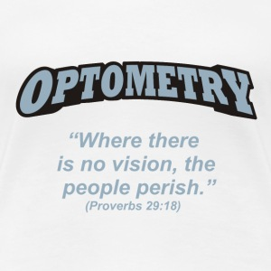 Optometry - Where there is no vision, the people perish. - Women's Premium T-Shirt