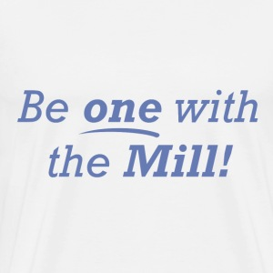 Be one with the Mill! - Men's Premium T-Shirt