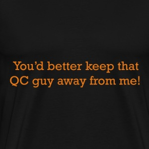You'd better keep that QC guy away from me! - Men's Premium T-Shirt