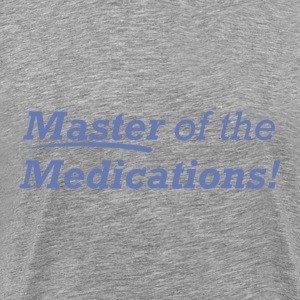 Master of the Medications! - Men's Premium T-Shirt