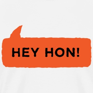 Hey Hon Shirt - Men's Premium T-Shirt