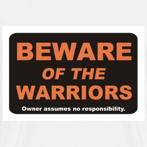 Beware of the Warriors - Men's Premium T-Shirt