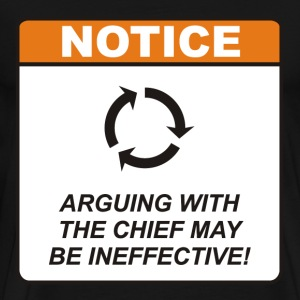 Arguing with the Chief may be ineffective! - Men's Premium T-Shirt